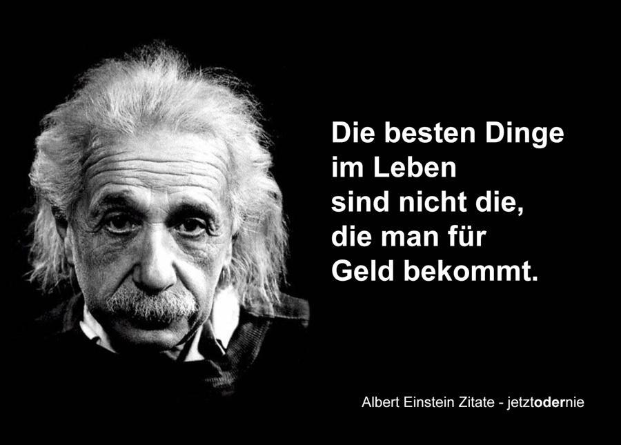Albert Einstein Zitate - Die besten Dinge im Leben sind nicht die ...
