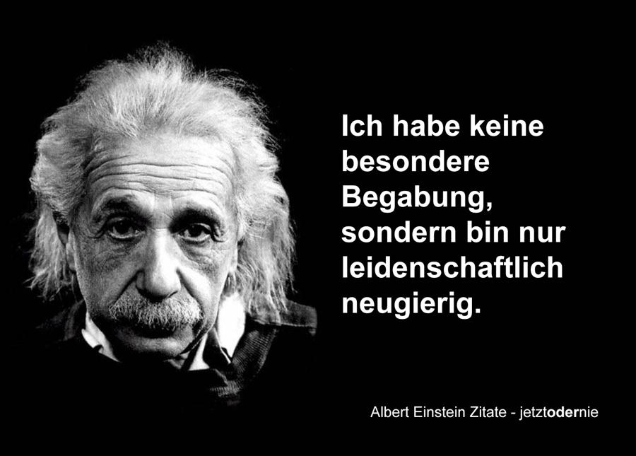 alle Albert Einstein Zitate - Ich habe keine besondere Begabung, sondern bin ...