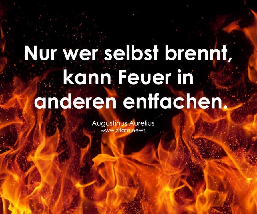 Nur wer selbst brennt, kann Feuer in anderen entfachen.