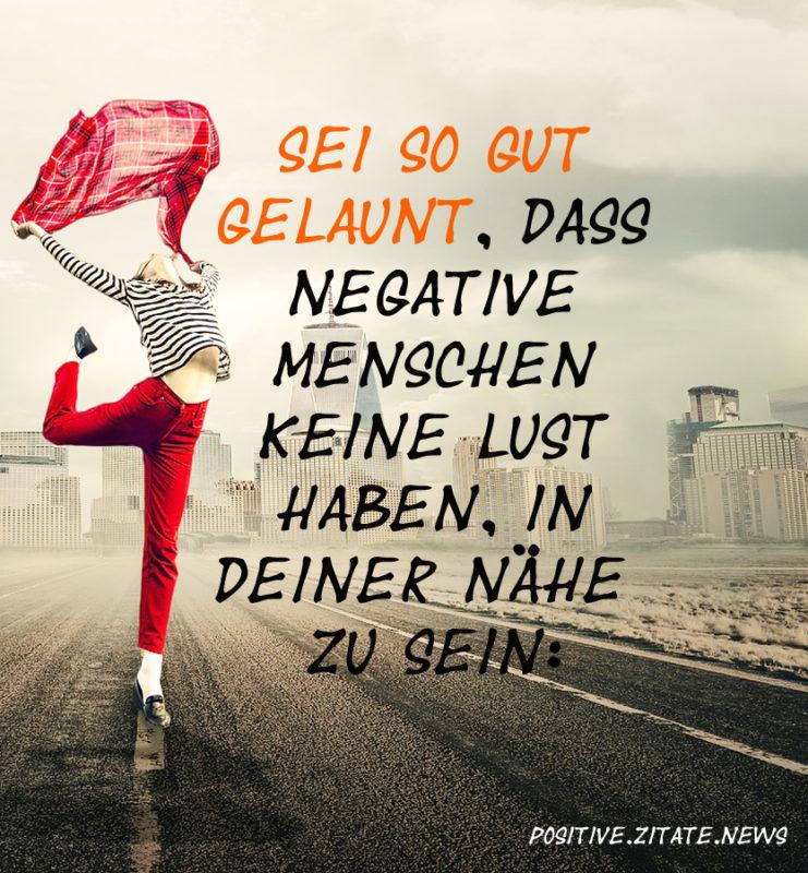 Sei so gut gelaunt, dass negative Menschen keine Lust haben, in